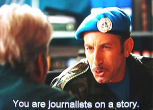 You are journalists on a story