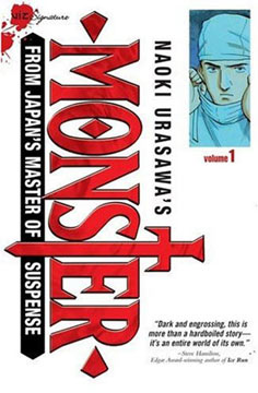 Monster is an award-winning seinen manga written and illustrated by Naoki Urasawa, about a brilliant, idealistic brain surgeon, and an enigmatic young boy who turns out to have been programmed to be the next Adolf Hitler, or just pure evil incarnate