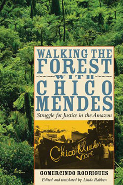 Book: Walking the Forest with Chico Mendes: Struggle for Justice in the Amazon