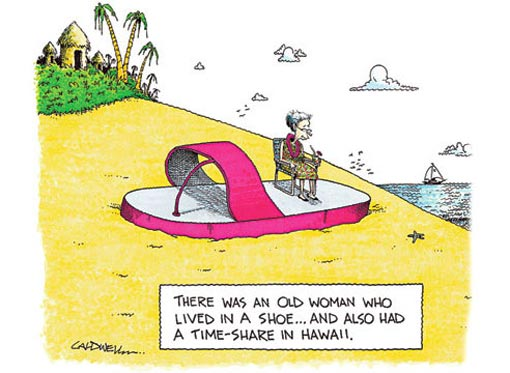 There was an old woman who lived in a shoe... and also had a time-share in Hawaii.