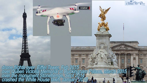 2015: drone flights over Eiffel Tower, Queen Victoria Memorial at Buckingham Palace, Stonehenge, and crashed onto White House lawn